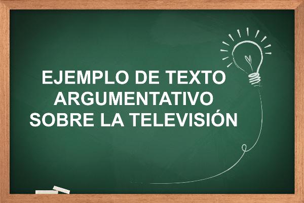 Ejemplo de texto argumentativo sobre la televisión